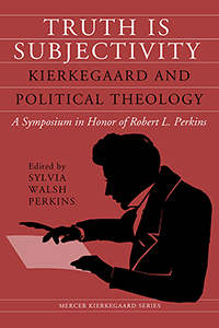 Truth Is Subjectivity: Kierkegaard and Political Theology