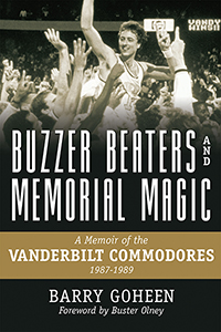 Buzzer Beaters and Memorial Magic:A Memoir of the Vanderbilt Commodores, 1987–1989