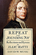 Repeat the Sounding Joy: Reflections on Hymns by Isaac Watts