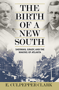 The Birth of a New South: Sherman, Grady, and the Making of Atlanta