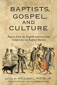 Baptists, Gospel, and Culture: Papers from the Eighth International Conference on Baptist Studies